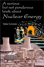 Cover of: A serious but not ponderous book about nuclear energy | Walter Scheider