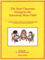 Cover of: The Ideal Classroom Setting for the Selectively Mute Child | Elisa Shipon-Blum