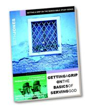 Cover of: Getting a Grip on the Basics of Serving God (Getting a Grip) | Beth Jones