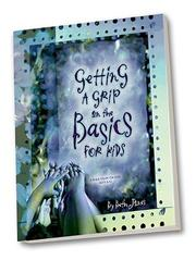 Cover of: Getting a Grip on the Basics for Kids (Getting a Grip) | Beth Jones