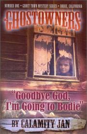Cover of: #1 Goodbye God, I'm Going to Bodie (Ghostowners) by Calamity Jan.