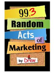 Cover of: 99.3 Random Acts of Marketing | Drew McLellan