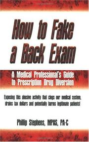 Cover of: How to Fake a Back Exam (A Medical Professional's Guide to Prescription Drug Diversion) | Phillip Stephens