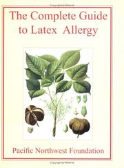 Cover of: The Complete Guide to Latex Allergy | Pacific Northwest Foundation