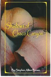 Cover of: Shadows of Chaco Canyon | Stephen Allten Brown