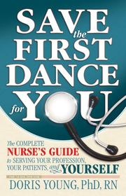 Cover of: Save the First Dance for You - The Complete Nurse's Guide to Serving Your Profession, Your Patient, and Yourself | Doris, Ph.D. Young