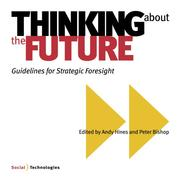 Cover of: Thinking about the Future, Guidelines for Strategic Foresight | Peter Bishop and Andy Hines