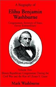 Cover of: A Biography of Elihu Benjamin Washburne Congressman, Secretary of State, Envoy Extraordinary by Mark Washburne