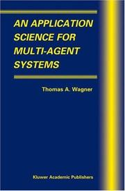 Cover of: An Application Science for Multi-Agent Systems (Multiagent Systems, Artificial Societies, and Simulated Organizations) | Thomas A. Wagner