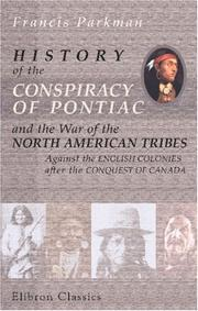 Cover of: History of the Conspiracy of Pontiac and the War of the North American Tribes Against the English Colonies after the Conquest of Canada | Francis Parkman