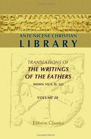 Cover of: Ante-Nicene Christian Library: Translations of the Writings of the Fathers down to A.D. 325. Volume 20 | Gregory Thaumaturgus;  Dionysius of Alexandria; Archelaus