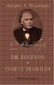 Cover of: The Biography of Charles Bradlaugh | Adolphe S. Headingley