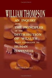 Cover of: An Inquiry into the Principles of the Distribution of Wealth Most Conducive to Human Happiness | William Thompson