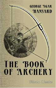 Cover of: The book of archery | George Agar Hansard