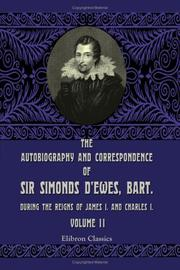 Cover of: The Autobiography and Correspondence of Sir Simonds D'Ewes, Bart., during the Reigns of James I. and Charles I | Simonds D'Ewes