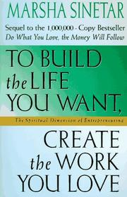 Cover of: To build the life you want, create the work you love by Marsha Sinetar