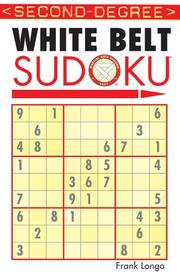 Cover of: Second-Degree White Belt Sudoku (Martial Arts Sudoku) by Frank Longo