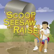 Cover of: Scoop, Seesaw, And Raise by Michael Dahl