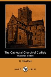 Cover of: The Cathedral Church of Carlisle | C. King Eley