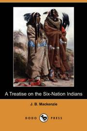 Cover of: A Treatise on the Six-Nation Indians | J. B. Mackenzie