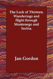 Cover of: The Luck of Thirteen.   Wanderings and flight through Montenego and Serbia | Jan Gordon