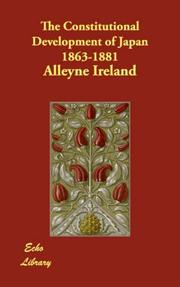 Cover of: The Constitutional Development of Japan 1863-1881 by Alleyne Ireland