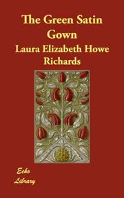 Cover of: The Green Satin Gown | Laura Elizabeth Howe Richards