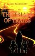 Cover of: THE TRIALS OF TRAILS | Suzanne Wilson Lutwiller