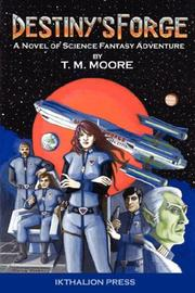 Cover of: Destiny's Forge | T., M. Moore