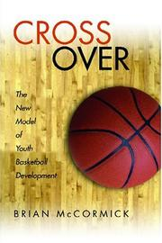 Cover of: Cross Over The New Model of Youth Basketball Development | Brian McCormick