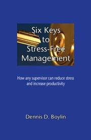 Cover of: Six Keys to Stress-Free Management | Dennis D. Boylin