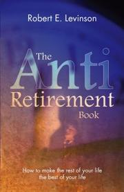 Cover of: The Anti - Retirement Book | Robert E. Levinson