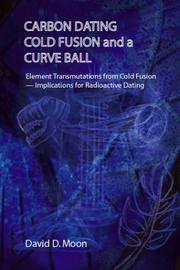 Cover of: Carbon Dating, Cold Fusion, and a Curve Ball | David D. Moon