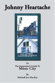 Cover of: Johnny Heartache or the Songwriters' Guide to Music City by Mitchell MacKay
