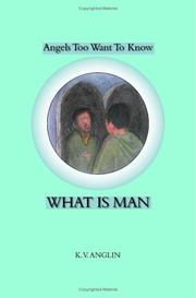 Cover of: Angels Also Want to Know WHAT IS MAN | K.V. Anglin