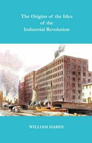 Cover of: The Origins of the Idea of the Industrial Revolution | William Hardy