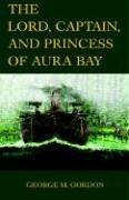 Cover of: The 'rd, Captain, And Princess Of Aura Bay by George Gordon
