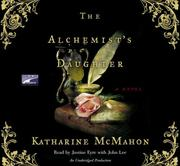 Cover of: The alchemist's daughter | Katharine McMahon