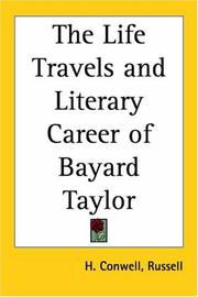 Cover of: The Life, Travels, And Literary Career Of Bayard Taylor by Russell Herman Conwell