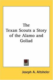 Cover of: The Texan Scouts A Story Of The Alamo And Goliad by Joseph A. Altsheler