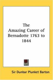 Cover of: The Amazing Career Of Bernadotte 1763 To 1844 | Dunbar Plunket Barton