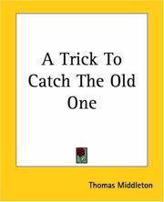 Cover of: A trick to catch the old one | Thomas Middleton