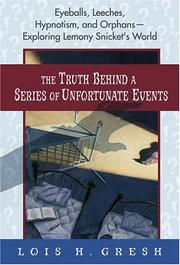 Cover of: The truth behind A series of unfortunate events by Lois H. Gresh