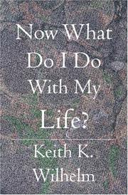 Cover of: Now What Do I Do With My Life? | Keith K. Wilhelm