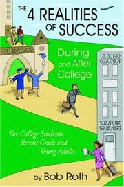 Cover of: THE 4 REALITIES OF SUCCESS DURING and AFTER COLLEGE | Bob Roth
