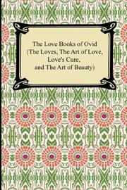 Cover of: The Love Books of Ovid (The Loves, The Art of Love, Love's Cure, and The Art of Beauty) | Ovid