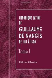 Cover of: Chronique latine de Guillaume de Nangis de 1113 à 1300 by Guillaume de Nangis