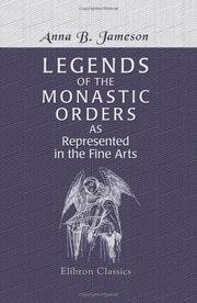 Cover of: Legends of the Monastic Orders, as Represented in the Fine Arts | Mrs. Anna Jameson