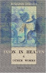 Cover of: Ixion in Heaven and Other Works | Benjamin Disraeli