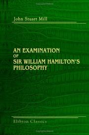 Cover of: An examination of Sir William Hamilton's philosophy | John Stuart Mill